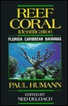 Reef Coral Identification: Florida, Caribbean, Bahamas  by  Paul Humann