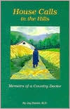 House Calls in the Hills: Memoirs of a Country Doctor  by  James W. Banks