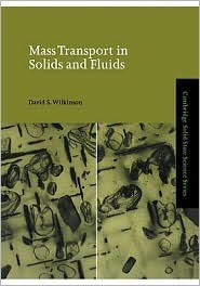 Mass Transport in Solids and Fluids  by  David S. Wilkinson