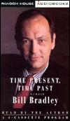 Time Present, Time Past: A Memoir  by  Bill Bradley