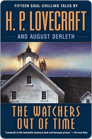 The Watchers Out of Time: Fifteen soul-chilling tales by H.P. Lovecraft