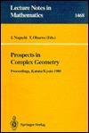 Prospects In Complex Geometry: Proceedings Of The 25th Taniguchi International Symposium Held In Katata, And The Conference Held In Kyoto, July 31 August 9, 1989  by  Junjiro Noguchi