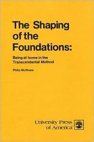 The Shaping of the Foundations: Being at Home in the Transcendental Method Philip McShane