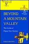 Beyond a Mountain Valley: The Simbu of Papua New Guinea Paula Brown