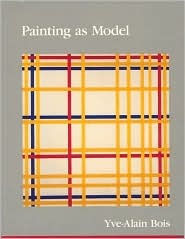Painting As Model  by  Yve-Alain Bois
