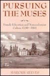 Pursuing The Muses: Female Education And Nonconformist Culture, 1700 1900  by  Marjorie Reeves