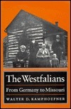The Westfalians: From Germany To Missouri Walter D. Kamphoefner