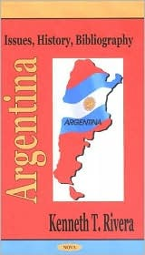 Argentina: Issues, History, Bibliography  by  Kenneth T. Rivera