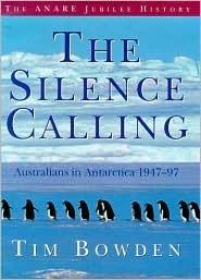 The Silence Calling: Australians in Antarctica 1947-97 Tim Bowden