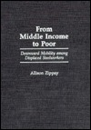 From Middle Income to Poor: Downward Mobility Among Displaced Steelworkers Allison Zippay