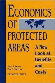 Economics of Protected Areas: A New Look At Benefits And Costs  by  Paul B. Sherman