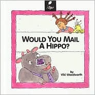 Would You Mail A Hippo? Viki Woodworth