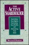 The Active Shareholder: Exercising Your Rights, Increasing Your Profits, And Minimizing Your Risks William F. Mahoney