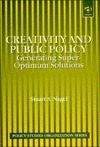 Creativity and Public Policy: Generating Super-Optimum Solutions Stuart S. Nagel