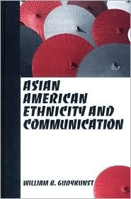 Asian American Ethnicity And Communication  by  William B. Gudykunst