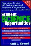 Student Science Opportunities: Your Guide To Over 300 Exciting National Programs, Competitions, Internships, And Scholarships Gail L. Grand