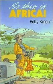 So This Is Africa! Betty Kilgour