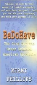 BeDoHave: The Cure for the Great Unknown American Epidemic  by  Miami Phillips