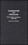Countdown to Rebellion: British Policy in Cyprus, 1939-1955  by  George Horton Kelling