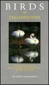 Birds Of Yellowstone: A Practical Habitat Guide To The Birds Of Yellowstone National Park, And Where To Find Them Terry McEneaney