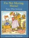 Im Not Moving, Mama!  by  Nancy White Carlstrom