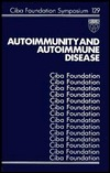 Autoimmunity and Autoimmune Disease - No. 129  by  CIBA Foundation