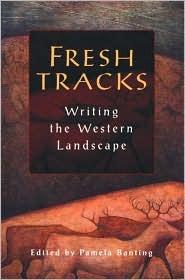 Fresh Tracks: Writing the Western Landscape  by  Pamela Banting