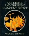 Art, Desire, And The Body In Ancient Greece Andrew Stewart