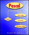 Fundamentals of PASCAL: Understanding Programming and Program Solving Douglas W. Nance