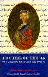 Lochiel Of The 45: The Jacobite Chief And The Prince John Sibbald Gibson