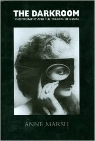 The Darkroom: Photography and the Theatre of Desire  by  Anne  Marsh