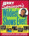 Jerry Springers Wildest Shows Ever!: The Official Jerry Springer Show Companion  by  Jerry Springer