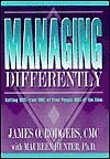 Managing Differently: Getting 100% From 100% Of Your People 100% Of The Time James O. Rodgers