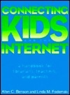 Connecting Kids And The Internet: A Handbook For Librarians, Teachers And Parents (Neal Schuman Netguide Series) Allen C. Benson