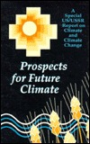 Prospects For Future Climate: A Special Us/Ussr Report On Climate And Climate Change  by  Michael C. MacCracken