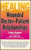 Healing Wounded Doctor-Patient Relationships  by  Linda Hanner