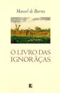 O livro das ignorãças Manoel de Barros