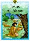 Jesus All Alone Lois Rock