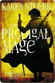 The Prodigal Mage (The Fishermans Children, #1) Karen Miller