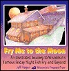 Fry Me to the Moon: An Illustrated Journey to Wisconsins Famous Friday Night Fish Fry - And Beyond!  by  Jeff Hagen