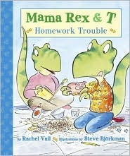 Mama Rex and T: Homework Trouble Rachel Vail