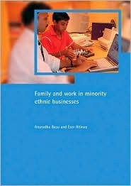 Family and Work in Minority Ethnic Businesses  by  Anuradha Bose