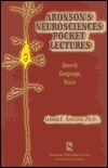 Aronsons Neurosciences Pocket Lectures: Speech, Language, and Voice  by  Arnold Elvin Aronson
