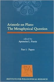 Aristotle on Plato: The Metaphysical Question. Part 1: Papers  by  Apostolos L. Pierris