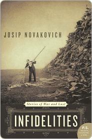 Infidelities: Stories of War and Lust Josip Novakovich