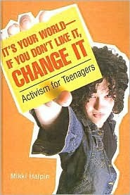 Its Your World--If You Dont Like It, Change It: Activism for Teenagers M. Halpin