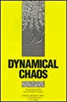 Dynamical Chaos: Proceedings of a Royal Society Discussion Meeting Held on 4 and 5 February 1987  by  Michael V. Berry