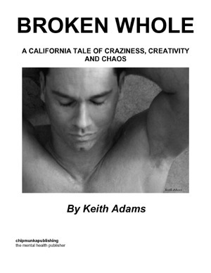 Broken Whole : A California Tale Of Craziness, Creativity And Chaos  by  Keith Adams