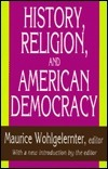 History, Religion, and American Democracy Maurice Wohlgelernter