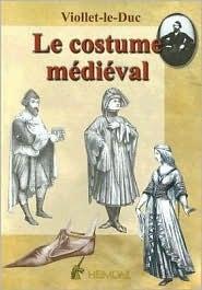 Le Costume Medieval: Dictionnaire Raisonne Du Mobilier Tome 3  by  Eugène-Emmanuel Viollet-le-Duc